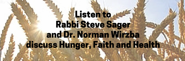 Listen toRabbi Steve Sager and Dr. Norman Wirzbadiscuss Hunger, Faith and Health