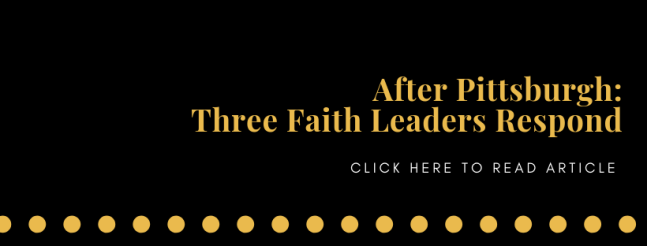 After Pittsburgh_ Three Faith Leaders Respond